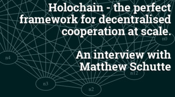 Holochain – the perfect framework for decentralised cooperation at scale