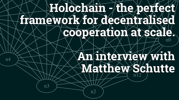 Holochain - the perfect framework for decentralised cooperation at