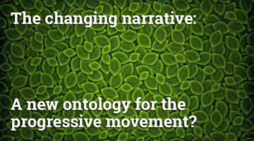 The changing narrative – A new ontology for the progressive movement?