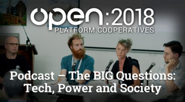 OPEN 2018 podcast – The BIG Questions: Tech, Power and Society