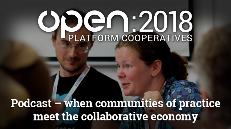 OPEN 2018 podcast – When communities of practice meet the collaborative economy